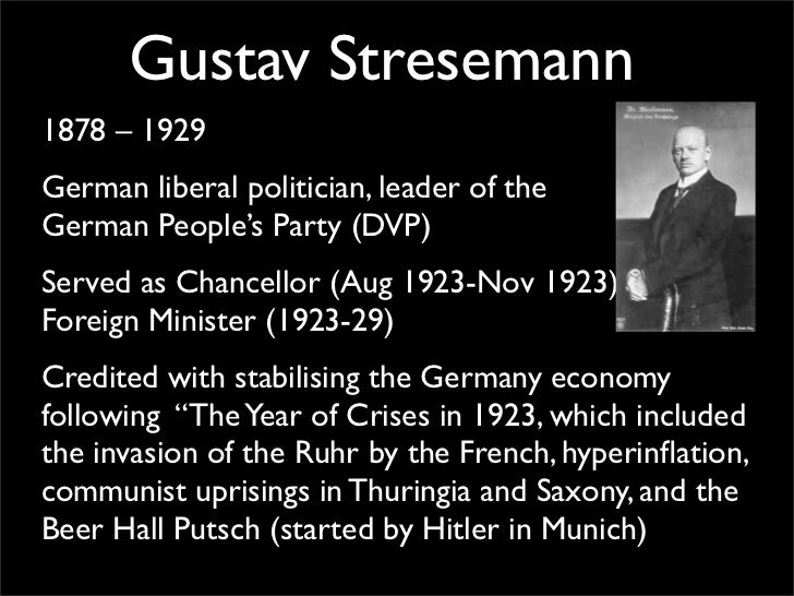 how did gustav stresemann achieve stability How did the weimar republic survive how could the republic possibly survive gustav stresemann and charles dawes in 1923, the weimar republic was on the verge of collapse, but, surprisingly, the crisis was the start of a period of stability and success.