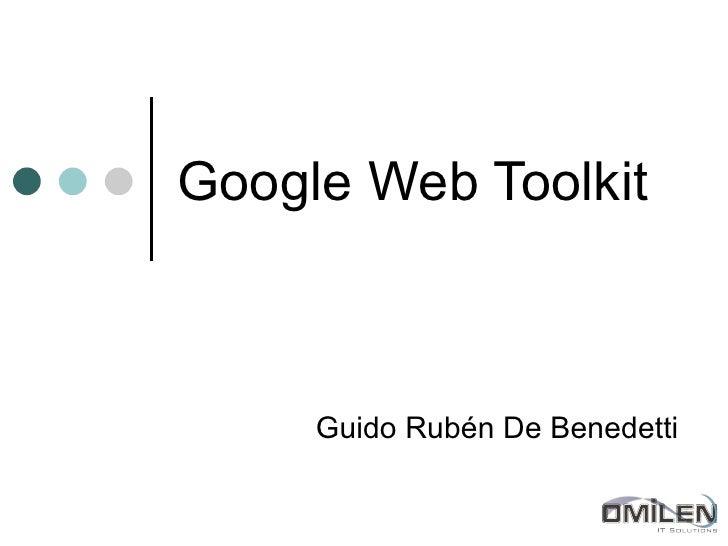 Google Web Toolkit Guido Rubén De Benedetti