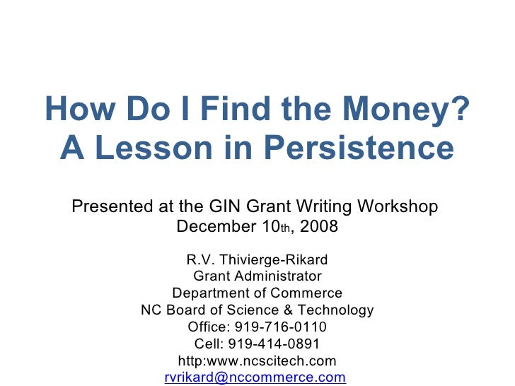Presented at the GIN Grant Writing Workshop  December 10 th , 2008 R.V. Thivierge-Rikard Grant Administrator Department of...