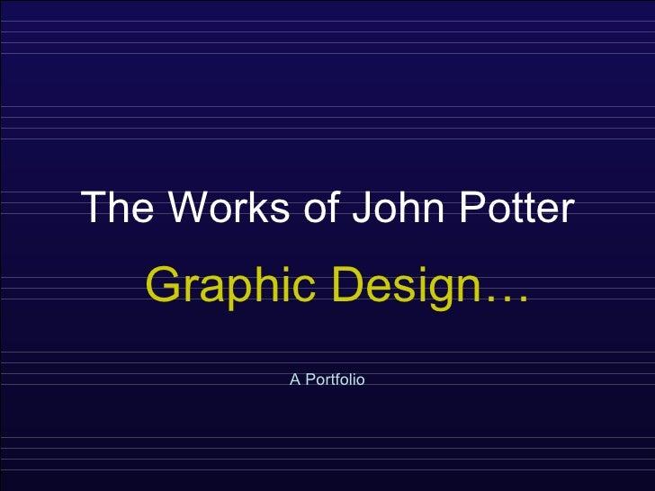 The Works of John Potter A Portfolio Graphic Design…