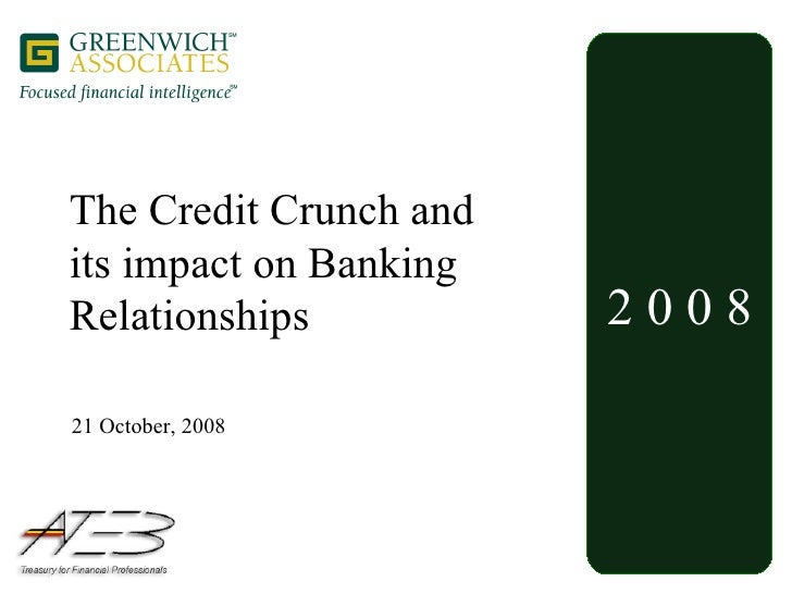 2 0 0 8 The Credit Crunch and its impact on Banking Relationships 21 October, 2008
