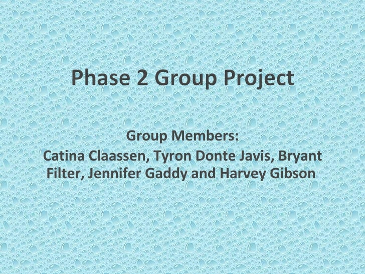 Group Members: Catina Claassen, Tyron Donte Javis, Bryant Filter, Jennifer Gaddy and Harvey Gibson