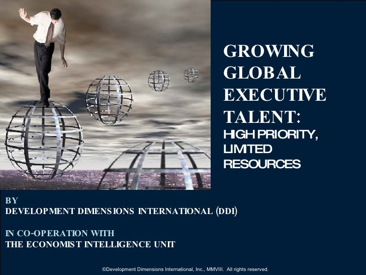 GROWING  GLOBAL  EXECUTIVE TALENT: HIGH PRIORITY,  LIMITED RESOURCES BY   DEVELOPMENT DIMENSIONS INTERNATIONAL (DDI) IN CO...