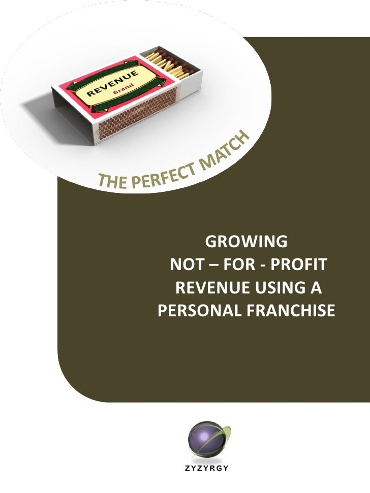 GROWING  NOT – FOR - PROFIT REVENUE USING A PERSONAL FRANCHISE
