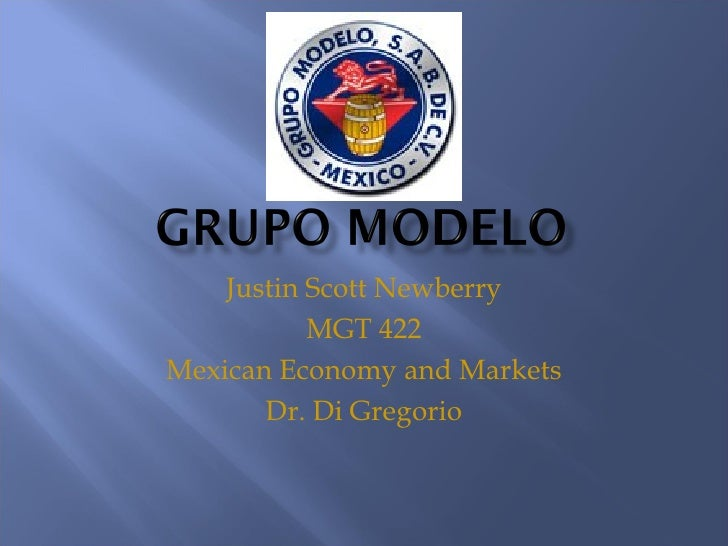 Justin Scott Newberry MGT 422 Mexican Economy and Markets Dr. Di Gregorio