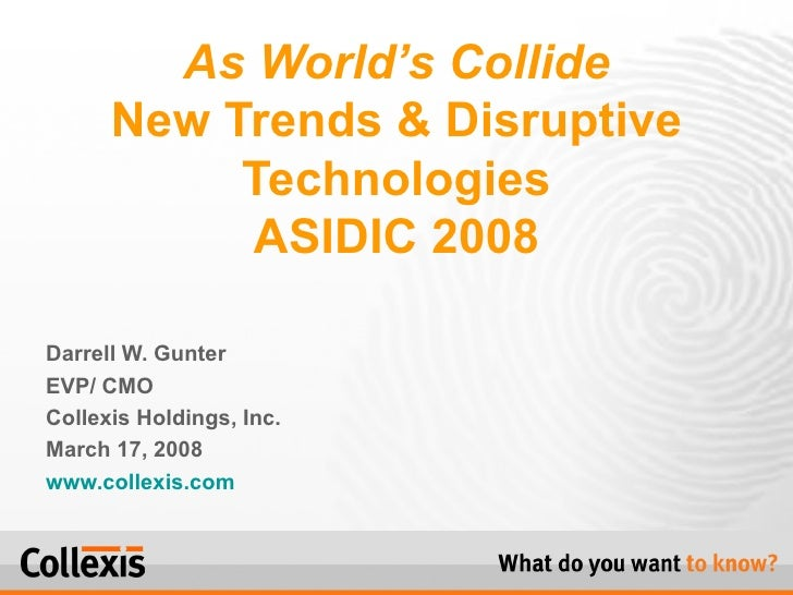 Darrell W. Gunter EVP/ CMO  Collexis Holdings, Inc. March 17, 2008  www.collexis.com As  World's  Collide New Trends & Dis...