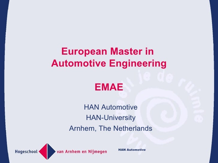 European Master in  Automotive Engineering EMAE HAN Automotive HAN-University Arnhem, The Netherlands