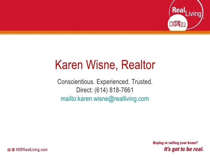 Karen Wisne, Realtor Conscientious. Experienced. Trusted. Direct: (614) 818-7661 mailto:karen.wisne@realliving.com