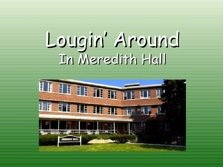 Lougin' Around In Meredith Hall
