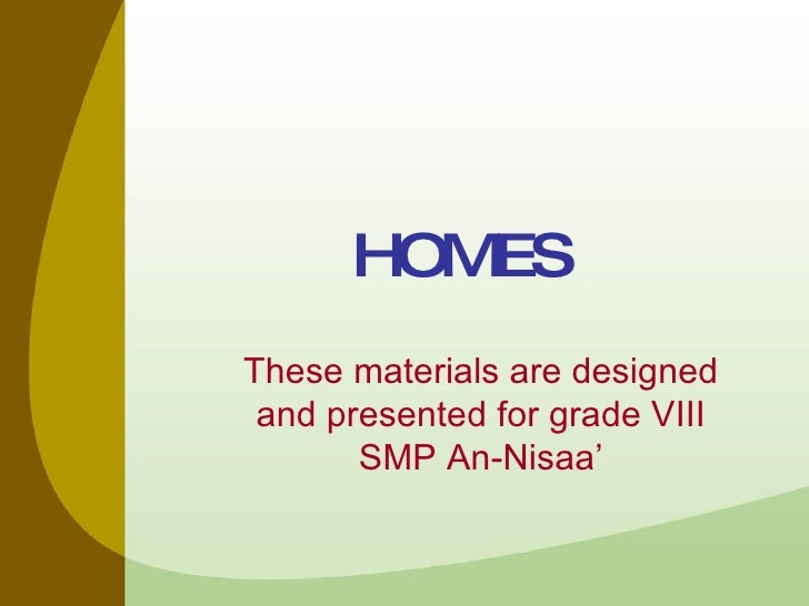 HOMES These materials are designed and presented for grade VIII SMP An-Nisaa'