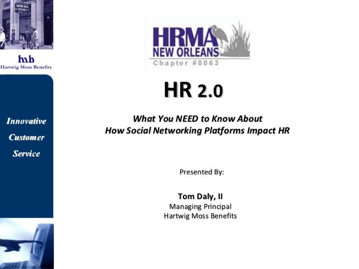 HR  2.0  What You NEED to Know About  How Social Networking Platforms Impact HR   Presented By: Tom Daly, II Managing Prin...