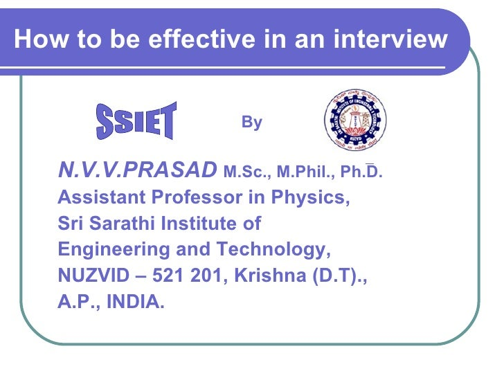 How to be effective in an interview By N.V.V.PRASAD   M.Sc., M.Phil., Ph.D. Assistant Professor in Physics, Sri Sarathi In...