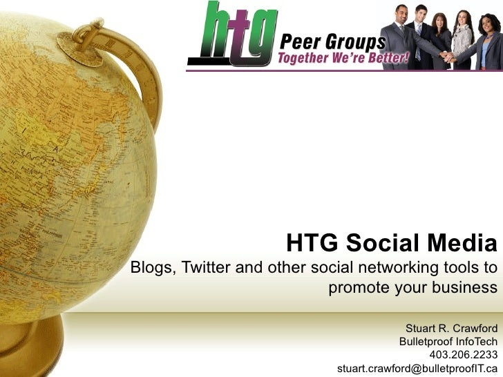 HTG Social Media Blogs, Twitter and other social networking tools to promote your business Stuart R. Crawford Bulletproof ...