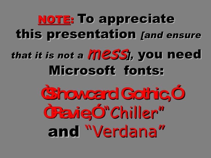 "NOTE :   To appreciate  this presentation  [and ensure that it is not a  mess ],  you need Microsoft  fonts:   ""Showcard G..."