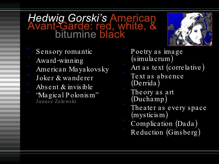 Hedwig Gorski's   American  Avant-Garde: red, white, &    bitumine  black   <ul><li>Sensory romantic </li></ul><ul><li>Awa...