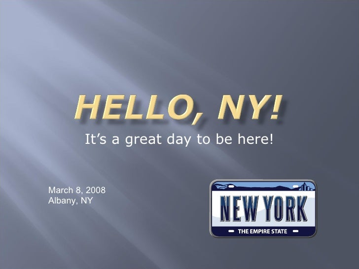 It's a great day to be here! March 8, 2008 Albany, NY