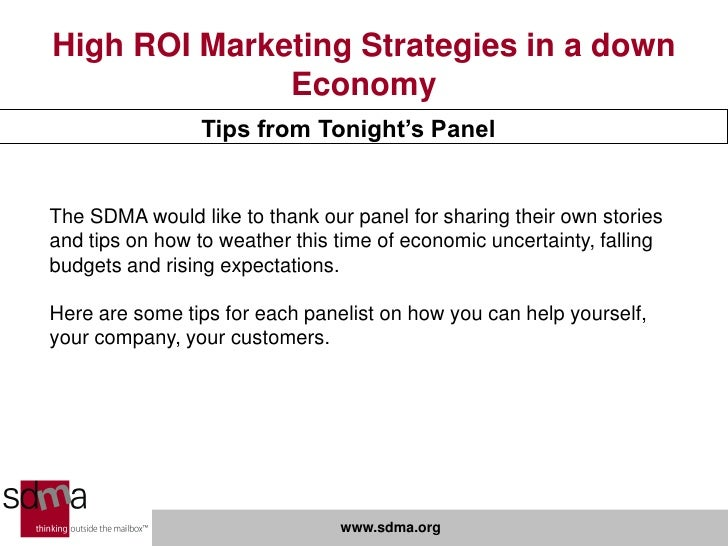 High ROI Marketing Strategies in a down               Economy                  Tips from Tonight's Panel   The SDMA would ...