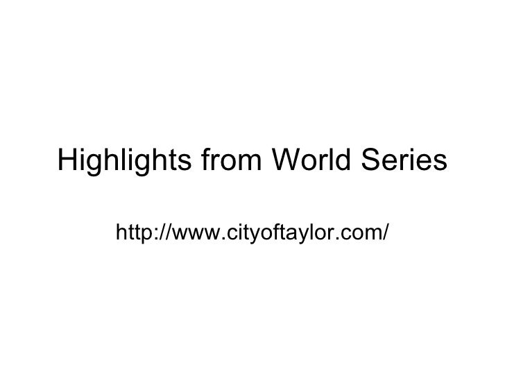 Highlights from World Series http://www.cityoftaylor.com/