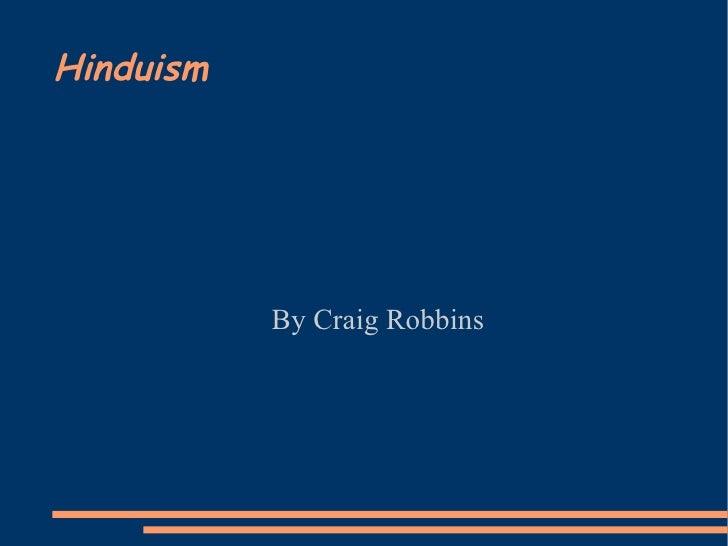 Hinduism <ul><ul><li>By Craig Robbins </li></ul></ul>