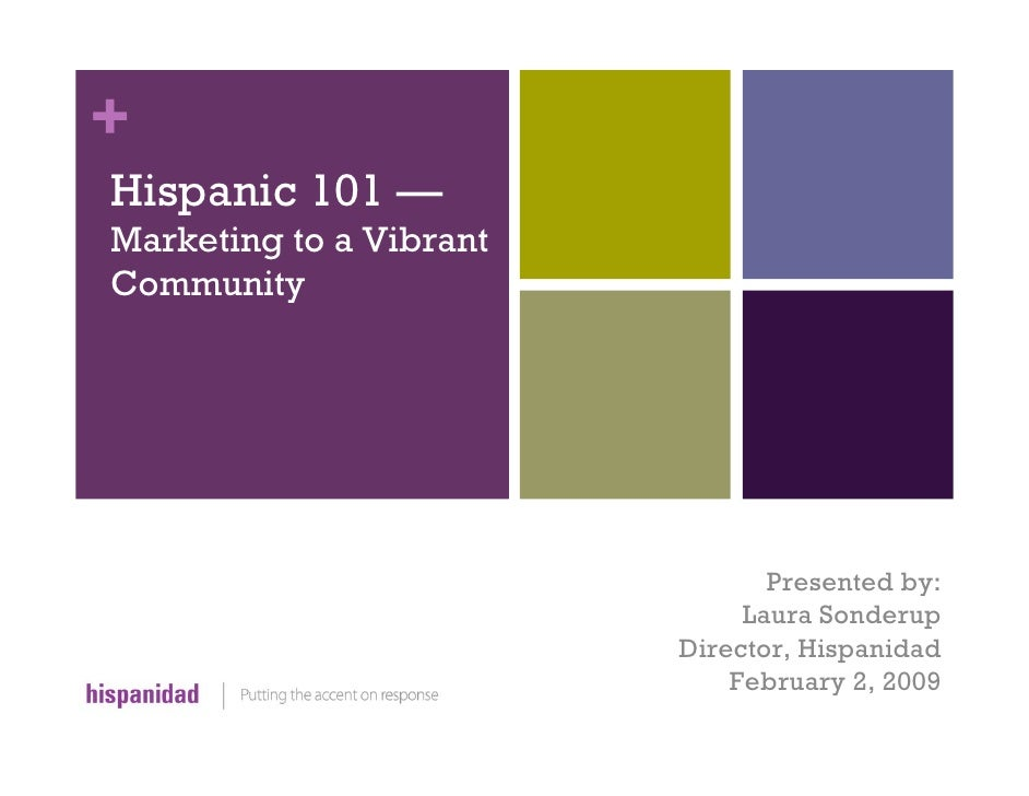 + Hispanic 101 — Marketing to a Vibrant Community                                     Presented by:                       ...
