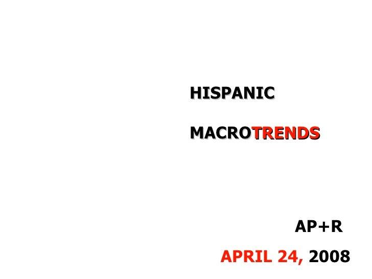 HISPANIC    MACRO TRENDS   AP+R APRIL 24,  2008