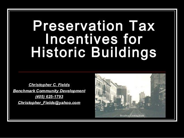 Preservation TaxPreservation Tax Incentives forIncentives for Historic BuildingsHistoric Buildings Christopher C. FieldsCh...