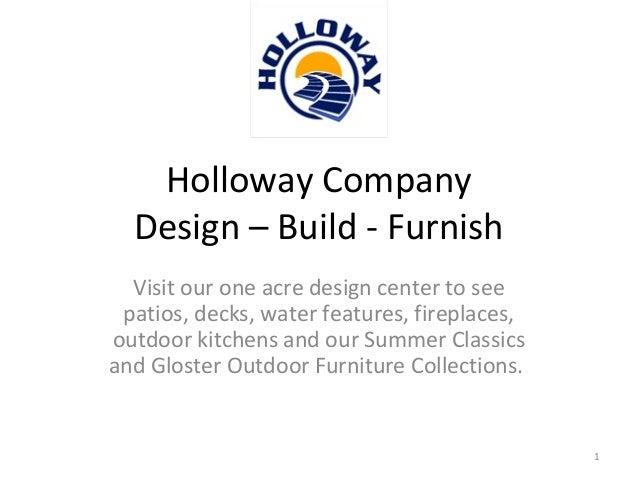 Holloway Company Design – Build - Furnish Visit our one acre design center to see patios, decks, water features, fireplace...