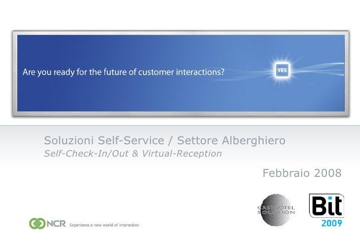Soluzioni Self-Service / Settore Alberghiero Self-Check-In/Out &  Virtual-Reception Febbraio 2008