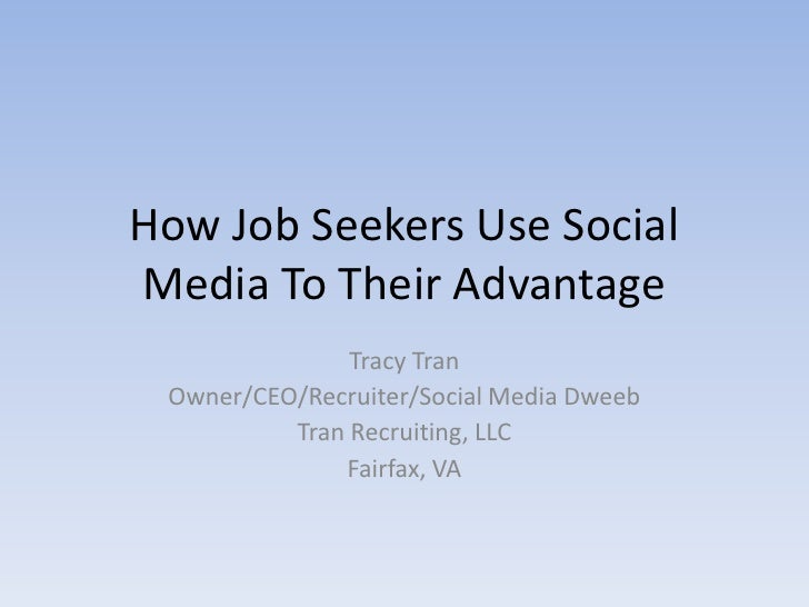 How Job Seekers Use Social Media To Their Advantage                Tracy Tran  Owner/CEO/Recruiter/Social Media Dweeb     ...