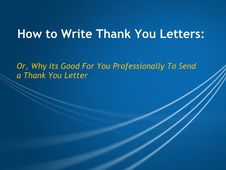 How to Write Thank You Letters: Or, Why Its Good For You Professionally To Send a Thank You Letter