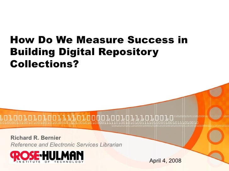 How Do We Measure Success in  Building Digital Repository  Collections? Richard R. Bernier Reference and Electronic Servic...