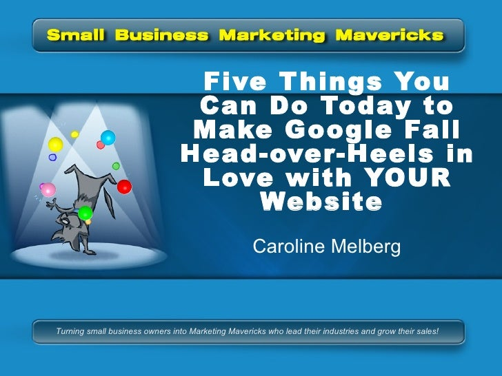 Five Things You Can Do Today to Make Google Fall Head-over-Heels in Love with YOUR Website  Caroline Melberg