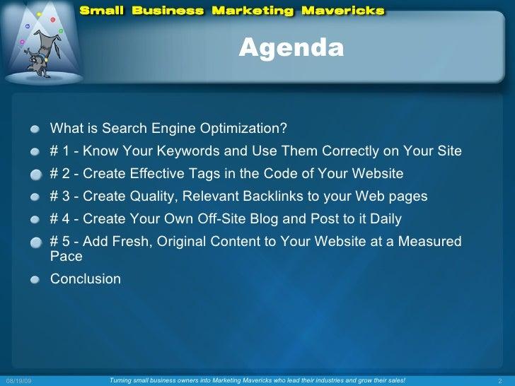 Agenda <ul><li>What is Search Engine Optimization? </li></ul><ul><li># 1 - Know Your Keywords and Use Them Correctly on Yo...
