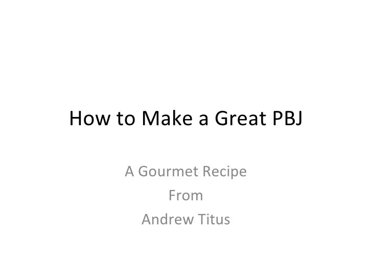 How to Make a Great PBJ A Gourmet Recipe From Andrew Titus