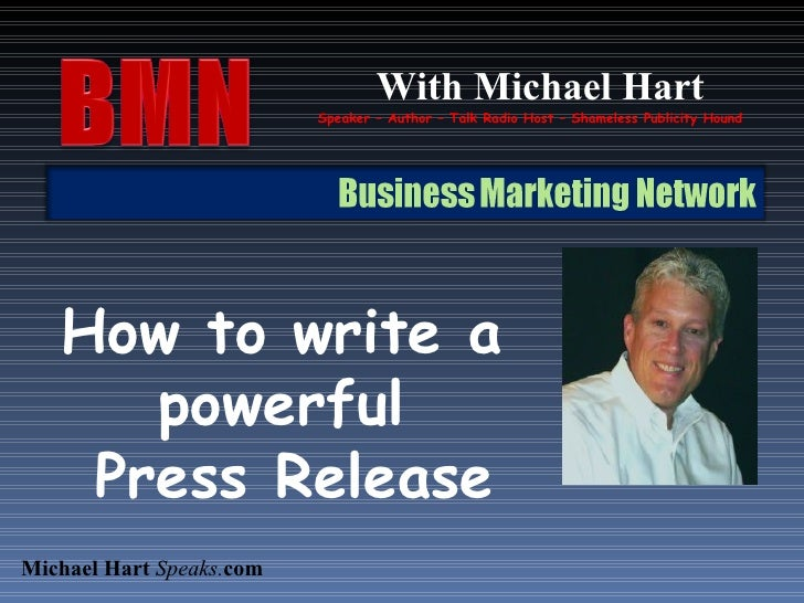 With Michael Hart Speaker – Author – Talk Radio Host – Shameless Publicity Hound How to write a  powerful  Press Release M...