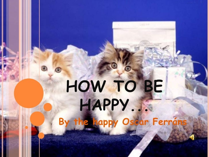 HOW TO BE HAPPY... By   the   happy  Oscar Ferráns