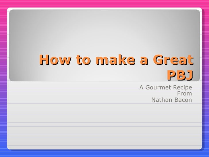 How to make a Great PBJ A Gourmet Recipe From Nathan Bacon