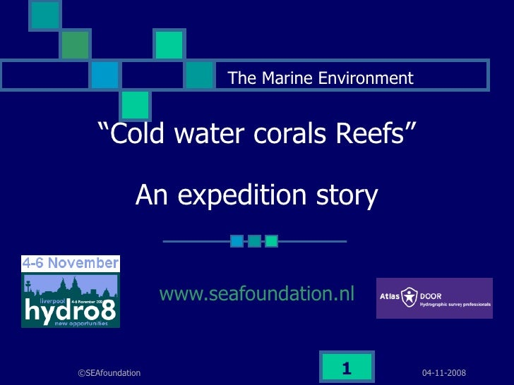 """"""" Cold water corals Reefs"""" An expedition story www.seafoundation.nl The Marine Environment"""