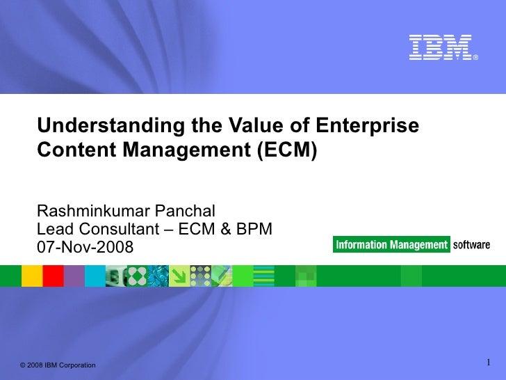 Understanding the Value of Enterprise Content Management (ECM) Rashminkumar Panchal  Lead Consultant – ECM & BPM 07-Nov-2008