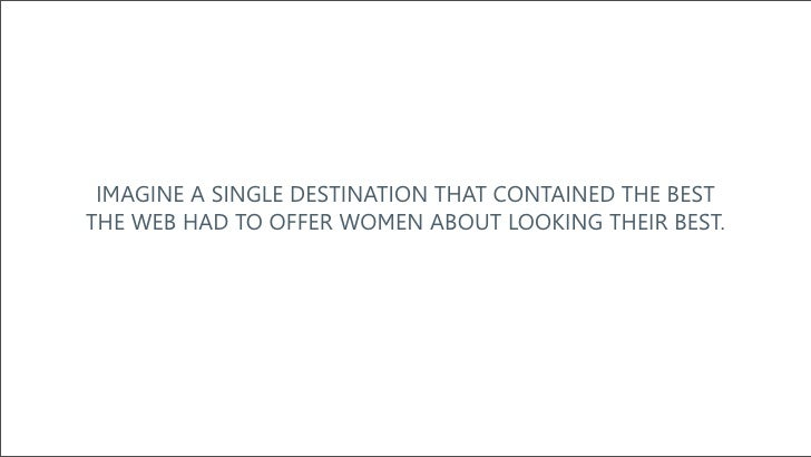 IMAGINE A SINGLE DESTINATION THAT CONTAINED THE BEST THE WEB HAD TO OFFER WOMEN ABOUT LOOKING THEIR BEST.