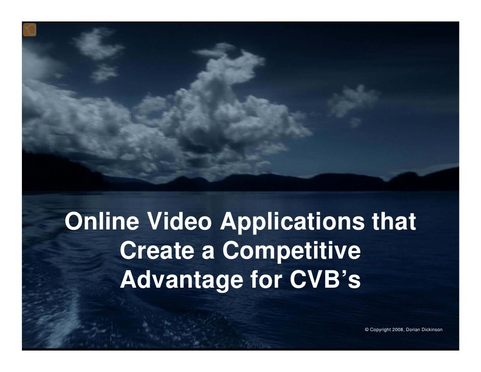 Online Video Applications that      Create a Competitive      Advantage for CVB's                          © Copyright 200...
