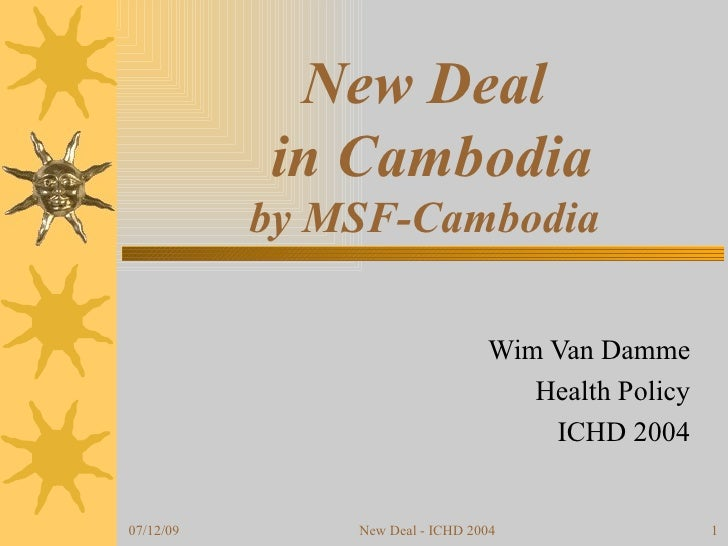 New Deal  in Cambodia by MSF-Cambodia Wim Van Damme Health Policy ICHD 2004