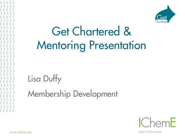 Get Chartered & Mentoring Presentation Lisa Duffy Membership Development