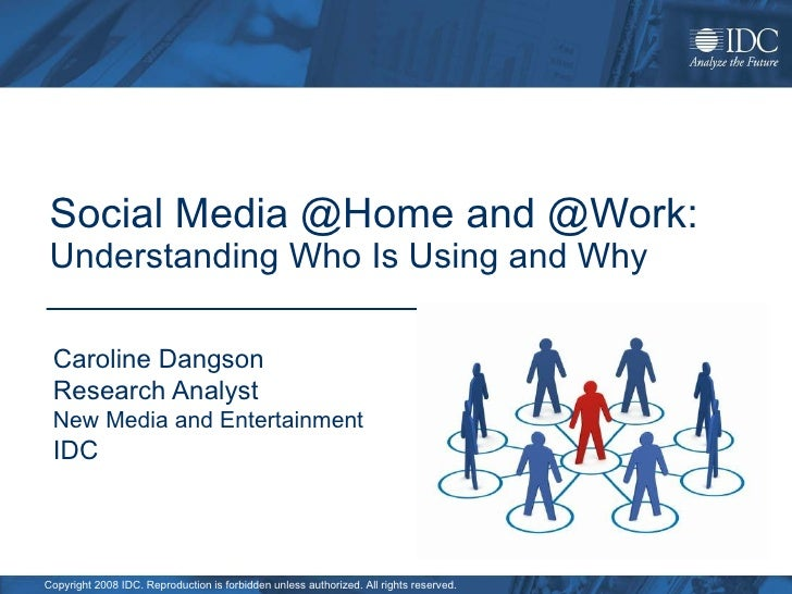 Social Media @Home and @Work: Understanding Who Is Using and Why Caroline Dangson Research Analyst  New Media and Entertai...