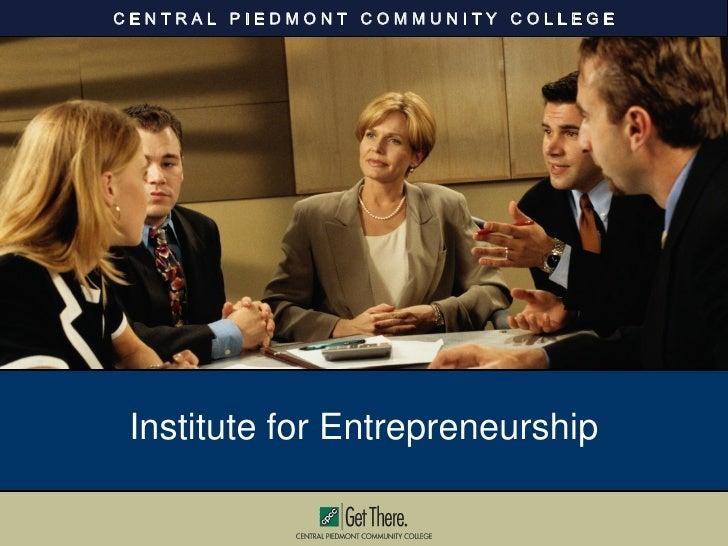 CENTRAL PIEDMONT COMMUNITY COLLEGE      Institute for Entrepreneurship