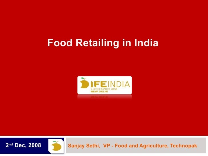 Sanjay Sethi,  VP - Food and Agriculture,  Technopak  2 nd  Dec, 2008 Food Retailing in India