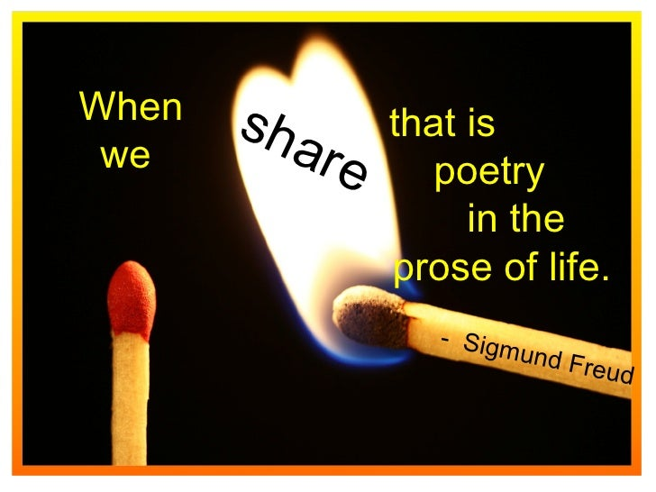 that is  poetry in the  prose of life.  When we  -  Sigmund Freud share