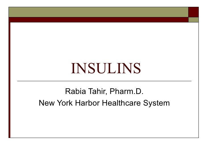 INSULINS Rabia Tahir, Pharm.D. New York Harbor Healthcare System