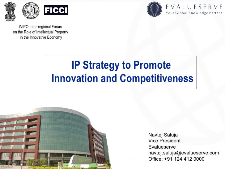 IP Strategy to Promote  Innovation and Competitiveness Navtej Saluja  Vice President Evalueserve [email_address] Office: +...