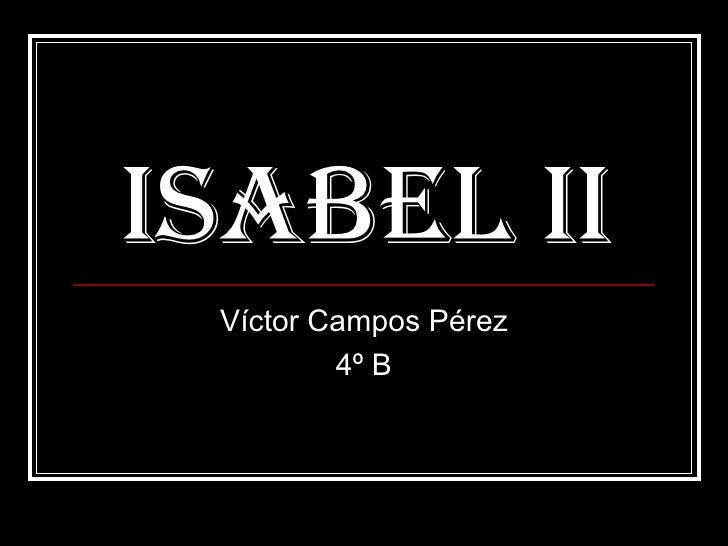 ISABEL II Víctor Campos Pérez 4º B